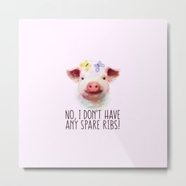 Vegan Statement No I don't Have Any Spare Ribs Metal Print