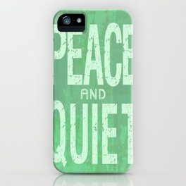 PEACE AND QUIET iPhone Case