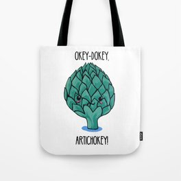 Okey-Dokey, Artichokey! Tote Bag