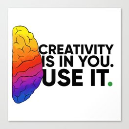 Creativity is in you. Use it. Canvas Print