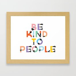 Be Kind To People Framed Art Print