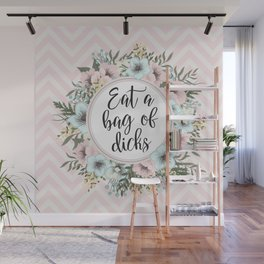 EAT A BAG OF D*CKS - Pretty floral quote Wall Mural