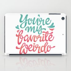 You're my favorite weirdo iPad Case