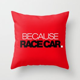 BECAUSE RACE CAR v6 HQvector Throw Pillow