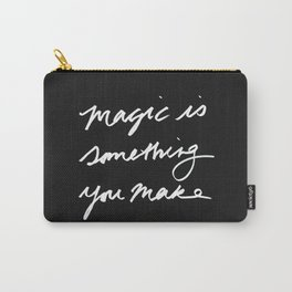 Magic is something you make #2 Carry-All Pouch