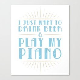 Drink Beer And Play Piano Piano Pianist Music Teacher Jazz Blues Canvas Print