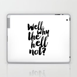 well why the hell not, inspirational quote,nursery poster,funny gift,quote prints,black and white Laptop & iPad Skin