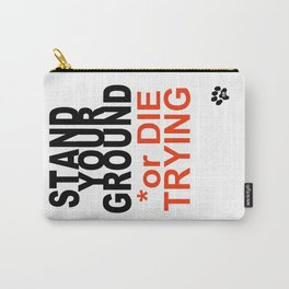 STAND YOUR GROUND or DIE TRYING Carry-All Pouch