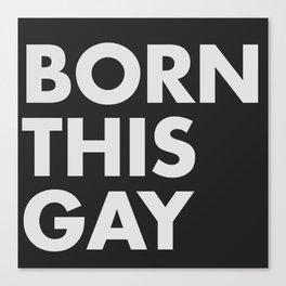 BORN THIS GAY Canvas Print