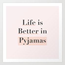 Life is Better in Pyjamas Art Print