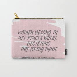 Ruth Bader Ginsburg Quote | WOMEN BELONG IN ALL PLACES WHERE DECISION ARE BEING MADE Carry-All Pouch