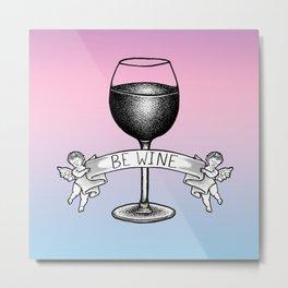 Be Wine (Pastel Edition) Metal Print