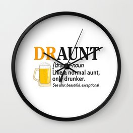 Draunt Like A Normal Aunt Only Drunker Wall Clock