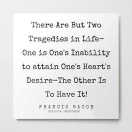 51    Francis Bacon Quotes   200205 Metal Print