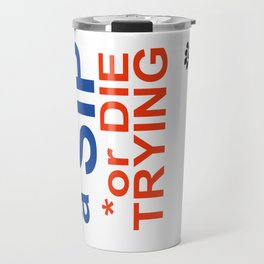 MAKE a SIP or DIE TRYING Travel Mug