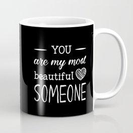 You are my most beautiful someone Coffee Mug