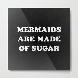 Mermaids Are Made of Sugar Metal Print