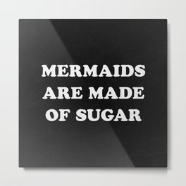 Mermaids Are Made of Sugar Metal Print