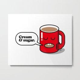 How do you take your coffee? Cream & sugar. Metal Print
