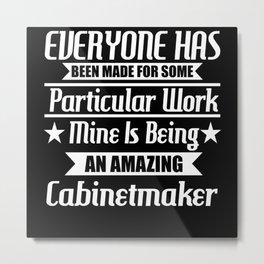 I Am An Amazing Cabinetmaker Metal Print