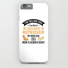I'm Telling You I'm Not A Golden Retriever My Mom Said I'm A Byby Mom Is Always Right bw iPhone Case