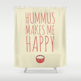 Hummus Makes Me Happy Shower Curtain
