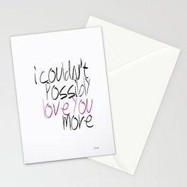I Couldn't Possibly Love You More Stationery Cards