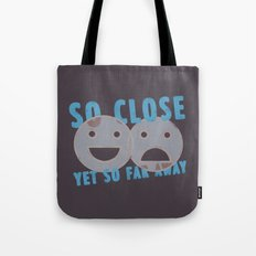 So Close, Yet So Far Away Tote Bag