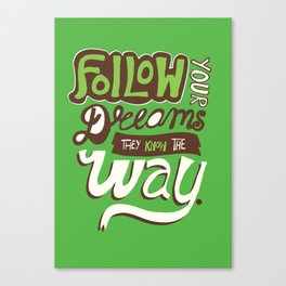 Follow your dreams, they know the way. Canvas Print