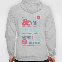 Be Who You Are - Dr. Seuss Quote Hoody