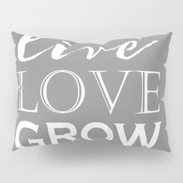 Live Love Grow - Grey and White Pillow Sham