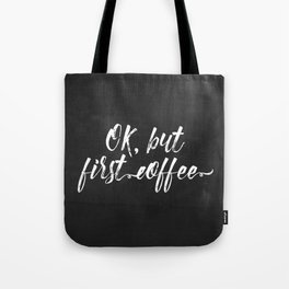 OK, but first coffee Tote Bag