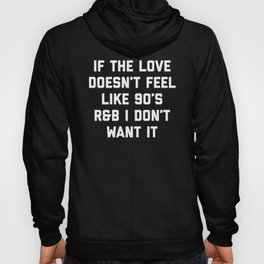 Love 90's R&B Funny Quote Hoody