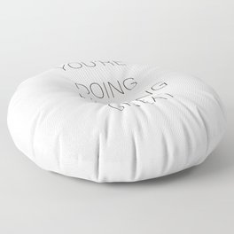 You're doing fucking great Floor Pillow