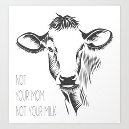 Not your mom, not your milk Art Print