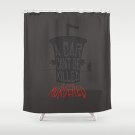 A Car Can't Be Killed... Shower Curtain