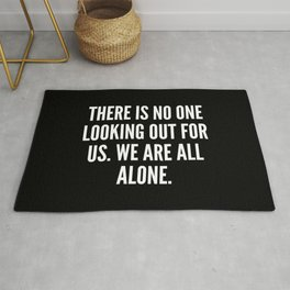 There is no one looking out for us We are all alone Rug