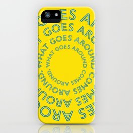 What goes around comes around. iPhone Case
