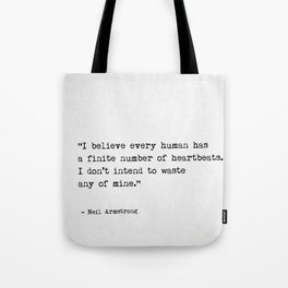 I believe every human has a finite number of heartbeats. I don't intend to waste any of mine. Neil Tote Bag
