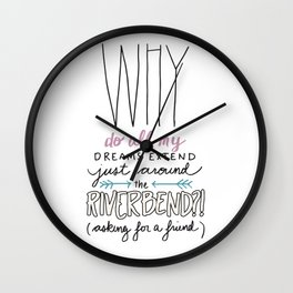 Why do all my dreams extend just around the riverbend? Wall Clock
