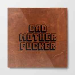 Bad Mother Fucker Metal Print