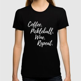 Coffee Pickleball Wine Repeat Drinking Picklers Games T-Shirt T-shirt
