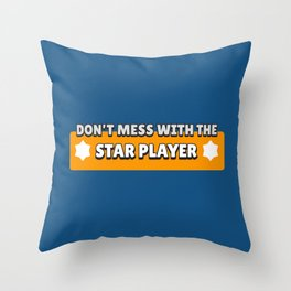 Don't Mess with the Star Player   Brawl Stars Throw Pillow