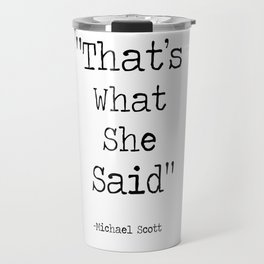 """The Office Micheal Scott Quote """" That's what she said"""" Travel Mug"""