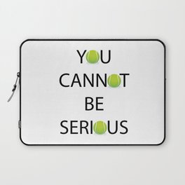 You Cannot Be Serious Laptop Sleeve