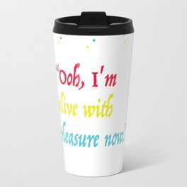 alive with pleasure Travel Mug
