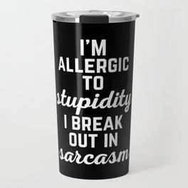 Allergic To Stupidity Funny Quote Travel Mug
