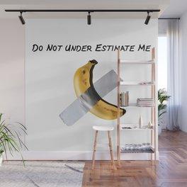 Banana Art Statement - Do Not Under Estimate me  Wall Mural