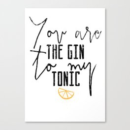 You are the gin to my tonic quote Canvas Print