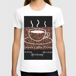 MORE COFFEE PLEASE T-shirt